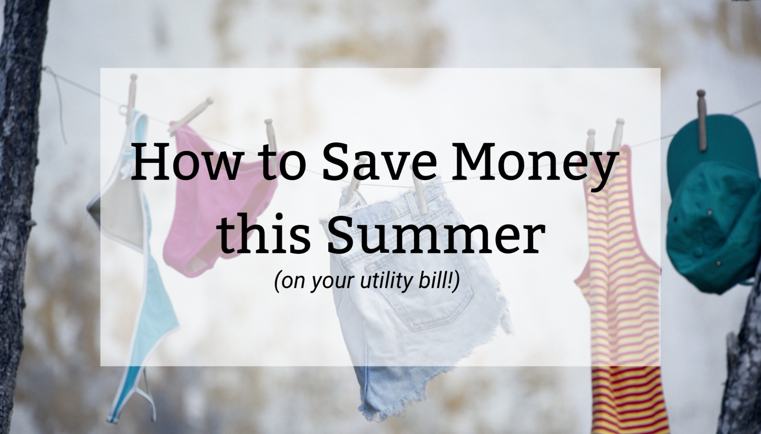 How to Save Money This Summer ON your Utility Bill